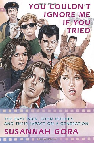 9780307408433: You Couldn't Ignore Me If You Tried: The Brat Pack, John Hughes, and Their Impact on a Generation