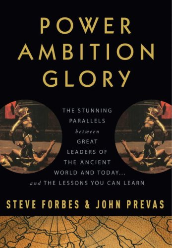 Power Ambition Glory: The Stunning Parallels between Great Leaders of the Ancient World and Today ....