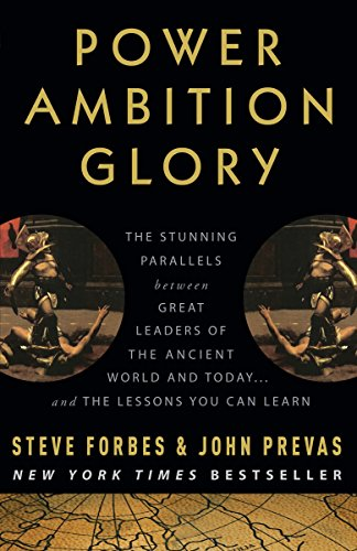 9780307408457: Power Ambition Glory: The Stunning Parallels Between Great Leaders of the Ancient World and Today... and the Lessons You Can Learn