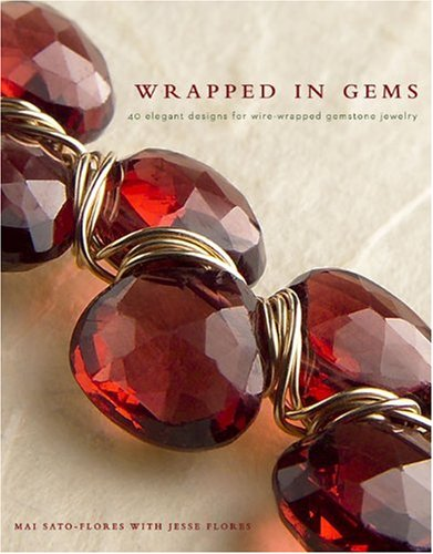 9780307408464: Wrapped in Gems: 40 Elegant Designs for Wire-Wrapped Gemstone Jewelry