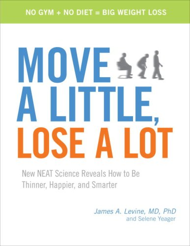 9780307408549: Move a Little, Lose a Lot: New N.E.A.T. Science Reveals How to Be Thinner, Happier, and Smarter