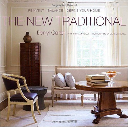 The New Traditional: Reinvent-Balance-Define Your Home: Carter, Darryl