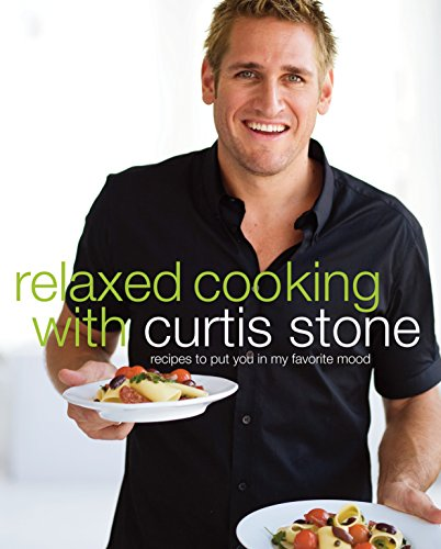 9780307408747: Relaxed Cooking with Curtis Stone: Recipes to Put You in My Favorite Mood