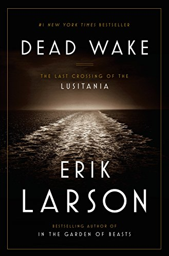 Dead Wake: The Last Crossing of the Lusitania: Larson, Erik