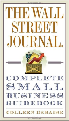 WSJ COMPLETE SMALL BUSINESS (ISBN = 9780307408938): Colleen DeBaise