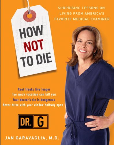 9780307409140: How Not to Die: Surprising Lessons on Living Longer, Safer, and Healthier from America's Favorite Medical Examiner