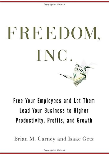 9780307409386: Freedom, Inc.: The Free your Employees and Let Them Lead Your Business to Higher Productivity, Profits, and Growth
