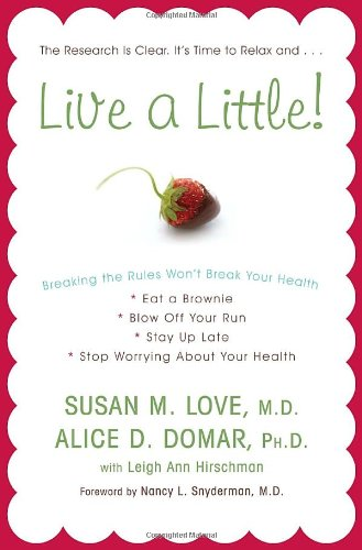 9780307409423: Live a Little!: Breaking the Rules Won't Break Your Health