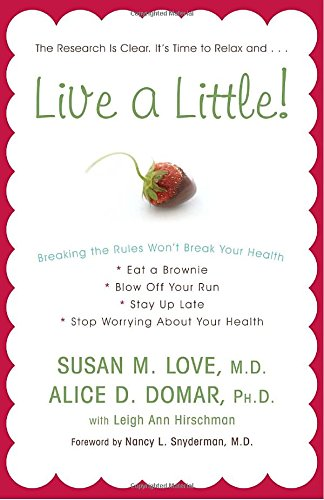 9780307409430: Live a Little!: Breaking the Rules Won't Break Your Health