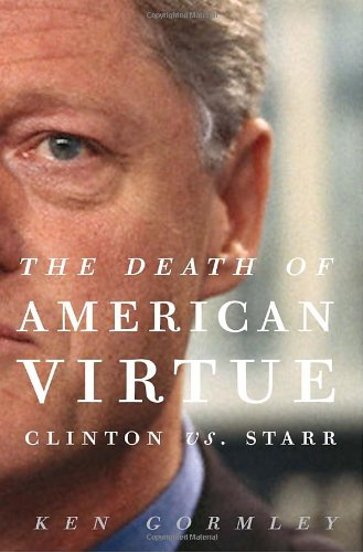 9780307409447: The Death of American Virtue: Clinton vs. Starr