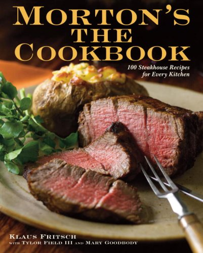 9780307409461: Morton's The Cookbook: 100 Steakhouse Recipes for Every Kitchen