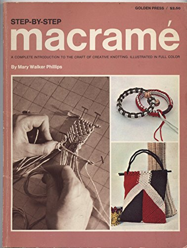 9780307420053: Step-By-Step Macrame: A Complete Introduction to the Craft of Creative Knotting