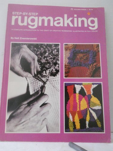 Step-By-Step Rugmaking: A Complete Introduction to the: Nell Znamierowski