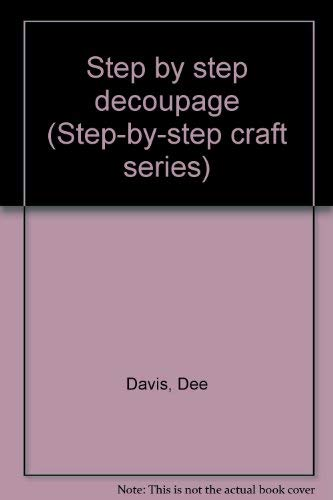 9780307420176: Step by step decoupage (Step-by-step craft series)