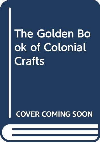 9780307432506: The Golden Book of Colonial Crafts