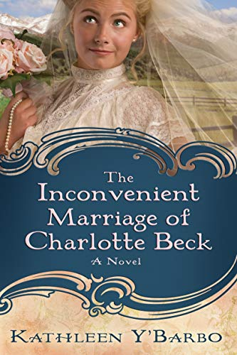 9780307444820: The Inconvenient Marriage of Charlotte Beck: A Novel (Women Of The West (Y'Barbo) Series)