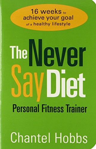 The Never Say Diet Personal Fitness Trainer: Sixteen Weeks to Achieve Your Goal of a Healthy Life...