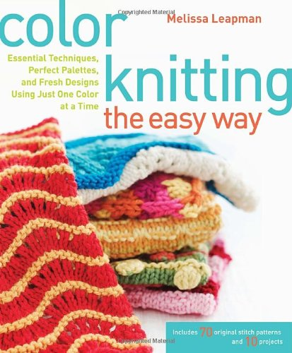 9780307449429: Color Knitting the Easy Way: Essential Techniques, Perfect Palettes, and Fresh Designs Using Just One Color at a Time