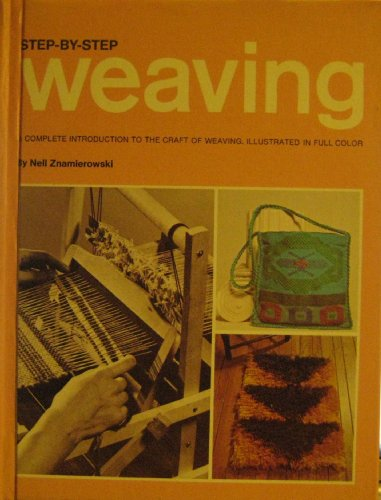 9780307450029: Step-By-Step Weaving; a Complete Introduction to the Craft of Weaving, Including Photographs in Full Color