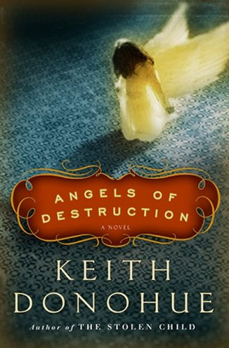 Angels of Destruction (Signed First Edition): KEITH DONOHUE