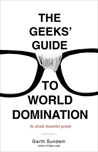 9780307450340: The Geeks' Guide to World Domination: Be Afraid, Beautiful People
