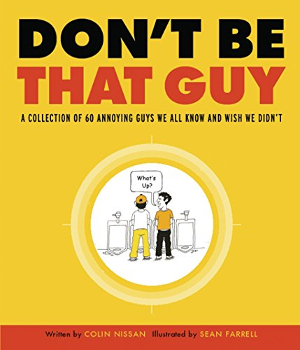 Don't Be That Guy: A Collection of 60 Annoying Guys We All Know and Wish We Didn't: ...