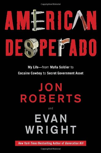 9780307450425: American Desperado: My Life--from Mafia Soldier to Cocaine Cowboy to Secret Government Asset
