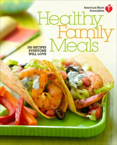 9780307450593: American Heart Association Healthy Family Meals: 150 Recipes Everyone Will Love