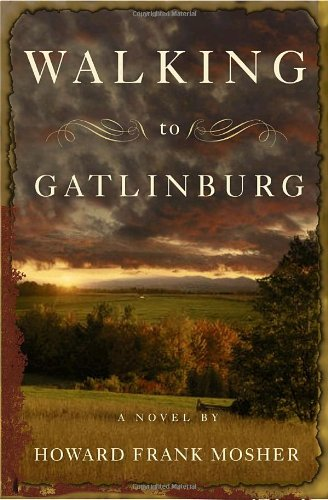 Walking to Gatlinburg: A Novel (Signed): Mosher, Howard Frank