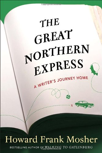 The Great Northern Express: A Writer's Journey Home: Mosher, Howard Frank