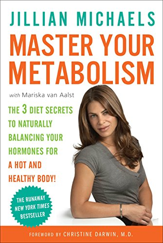 Master Your Metabolism: The 3 Diet Secrets to Naturally Balancing Your Hormones for a Hot and Hea...