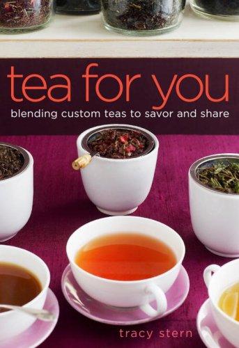 Tea for You : Blending Custom Teas to Savor and Share