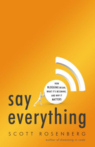 9780307451361: Say Everything: How Blogging Began, What It's Becoming, and Why It Matters