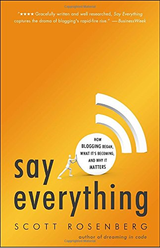 9780307451378: Say Everything: How Blogging Began, What It's Becoming, and Why It Matters