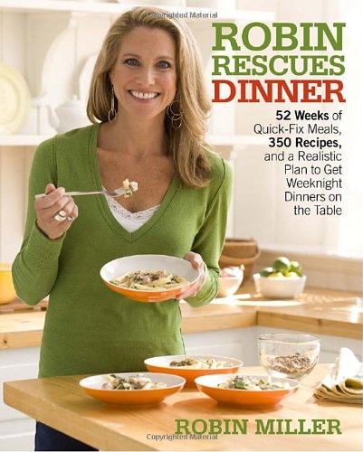 Robin Rescues Dinner: 52 Weeks of Quick-Fix Meals, 350 Recipes, and a Realistic Plan to Get Weekn...