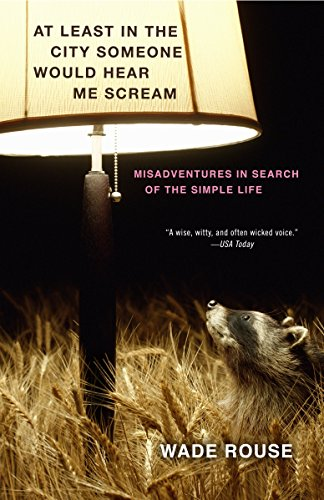 9780307451910: At Least in the City Someone Would Hear Me Scream: Misadventures in Search of the Simple Life