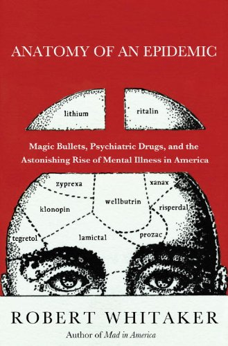 9780307452412: Anatomy of an Epidemic: Magic Bullets, Psychiatric Drugs, and the Astonishing Rise of Mental Illness in America