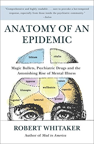 9780307452429: Anatomy of an Epidemic: Magic Bullets, Psychiatric Drugs, and the Astonishing Rise of Mental Illness in America