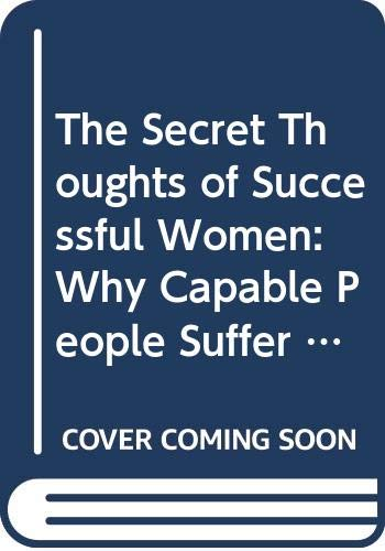 9780307452726: The Secret Thoughts of Successful Women: Why Capable People Suffer from the Impostor Syndrome and How to Thrive in Spite of It