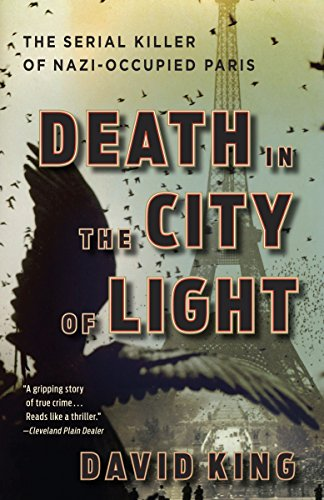 Death in the City of Light: The Serial Killer of Nazi-Occupied Paris: King, David