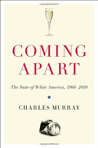 9780307453426: Coming Apart: The State of White America, 1960-2010