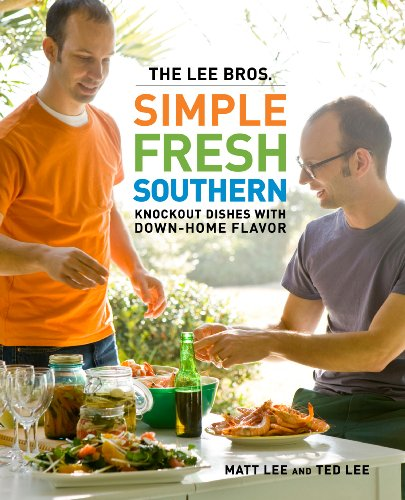 The Lee Bros. Simple Fresh Southern: Lee, Matt, and Ted Lee