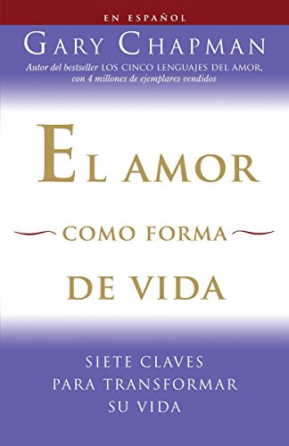 9780307454577: El amor como forma de vida: Siete claves para transformar su vida (Spanish Edition)