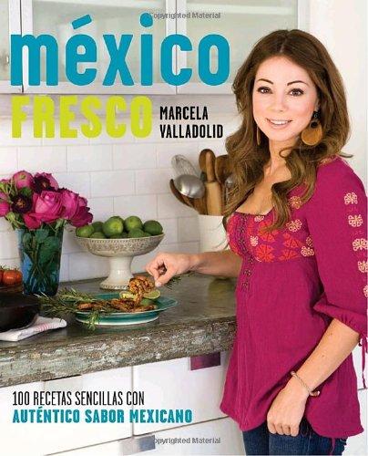 9780307454676: México fresco: 100 recetas sencillas con autentico sabor mexicano