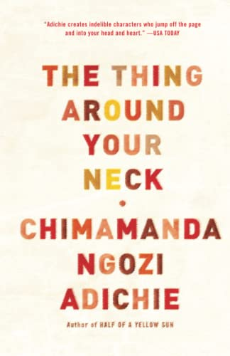 The Thing Around Your Neck: Adichie, Chimamanda Ngozi