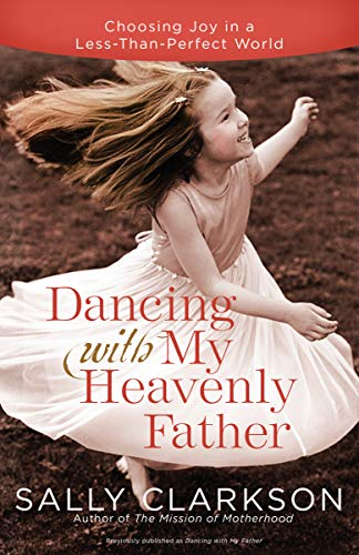 9780307457066: Dancing with My Father: How God Leads Us into a Life of Grace and Joy