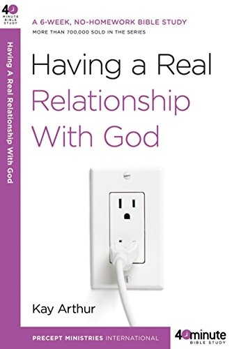 9780307457608: Having a Real Relationship with God (40-Minute Bible Studies)