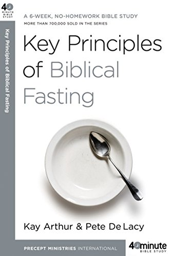 9780307457653: Key Principles of Biblical Fasting: A 6-Week, No-Homework Bible Study (40-Minute Bible Studies)