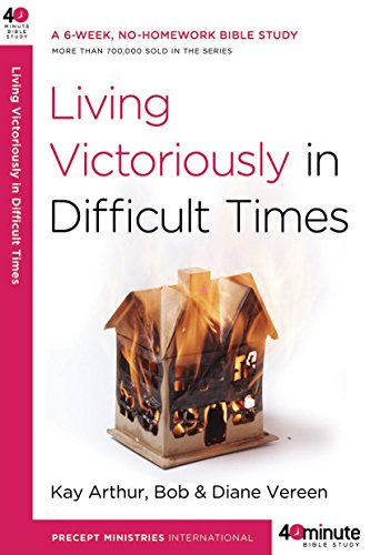 9780307457677: Living Victoriously in Difficult Times (40-Minute Bible Studies)
