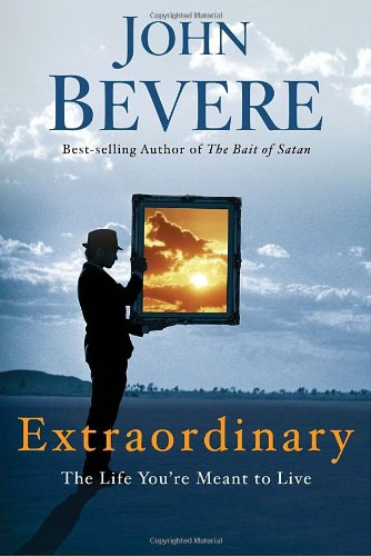 Extraordinary: The Life You're Meant to Live: Bevere, John